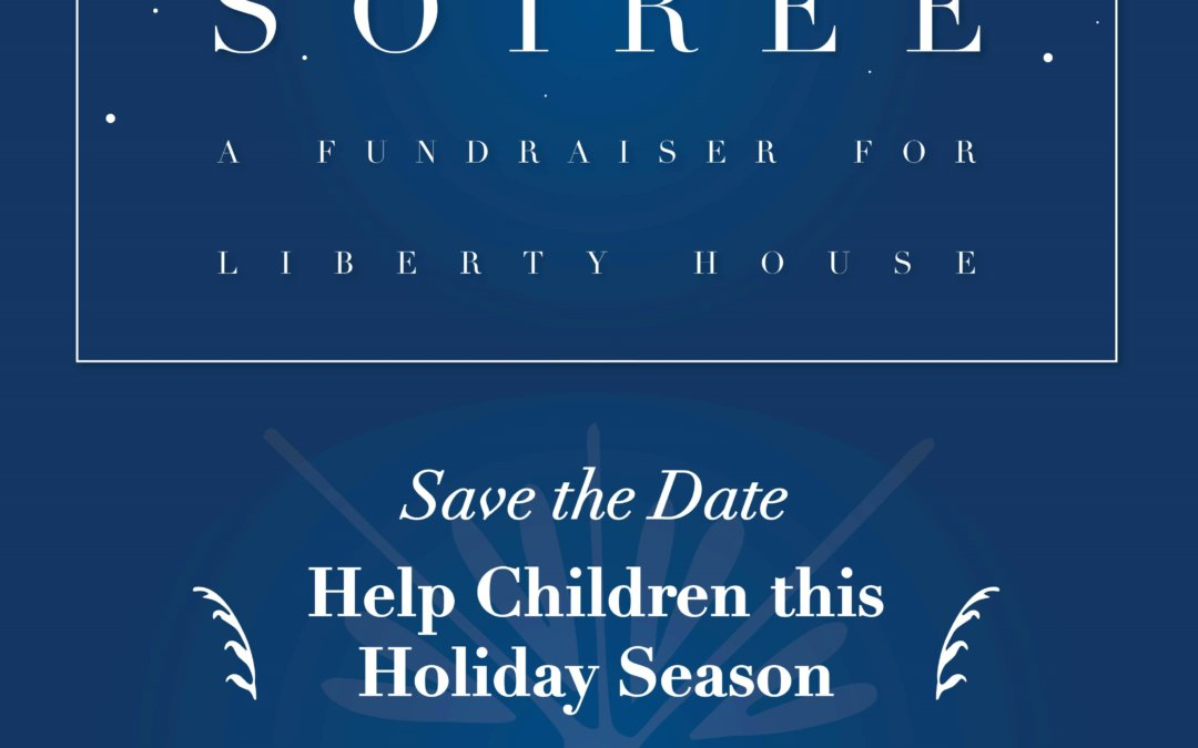 Liberty House Holiday Soiree – Help Children this Holiday Season